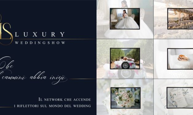 LUXURY WEDDING SHOW, IL NUOVO FORMAT DEL WEDDING