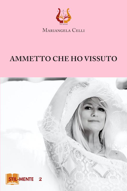 """""""Ammetto che ho vissuto"""" di Mariangela Celli"""